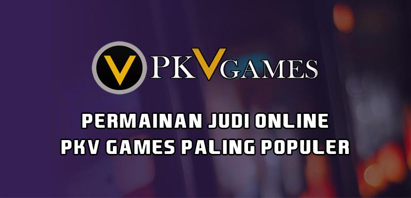 Permainan Judi Online PKV Games Paling Populer