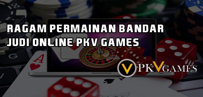 Ragam Permainan Bandar Judi Online PKV Games