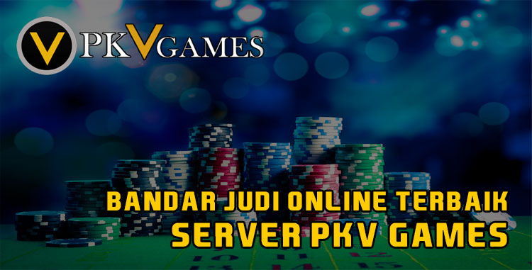 Bandar Judi Online Terbaik Server PKV Games