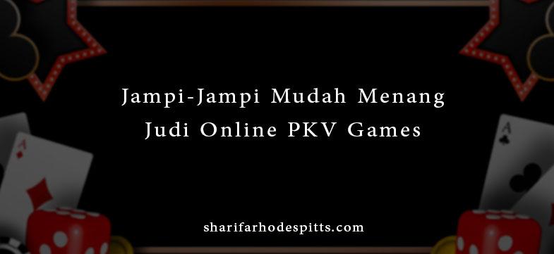 Jampi-Jampi Mudah Menang Judi Online PKV Games
